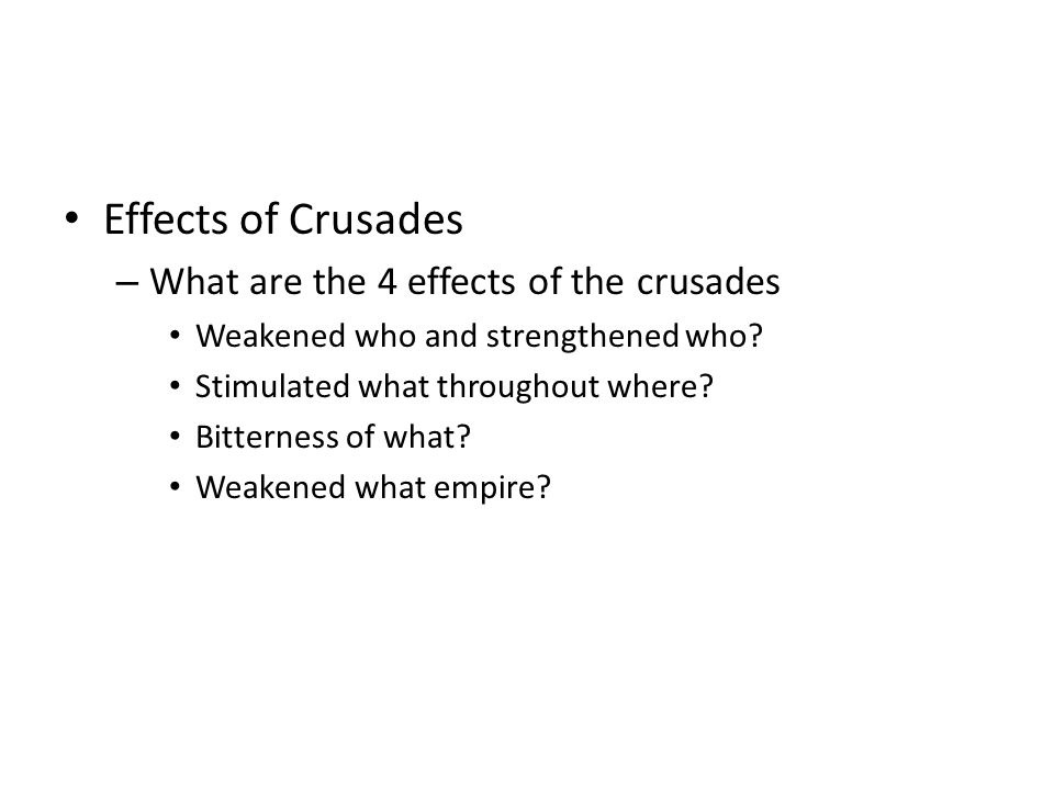 Effects of Crusades – What are the 4 effects of the crusades Weakened who and strengthened who.