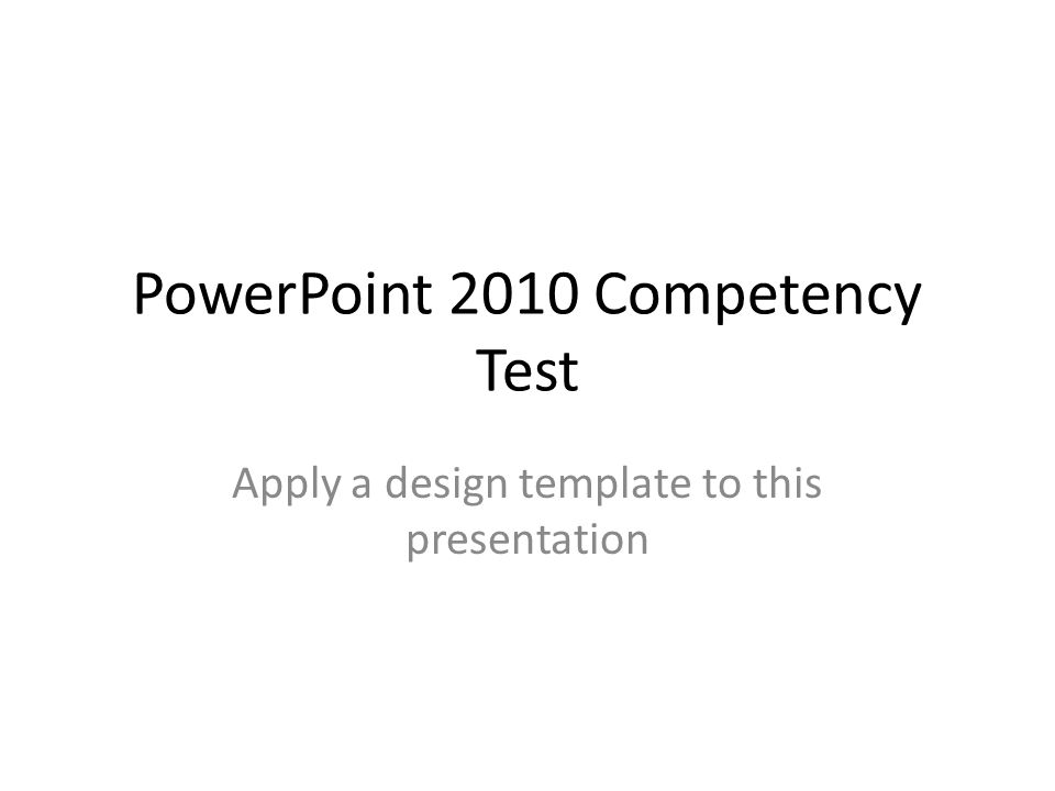 Powerpoint 2010 Competency Test Apply A Design Template To This