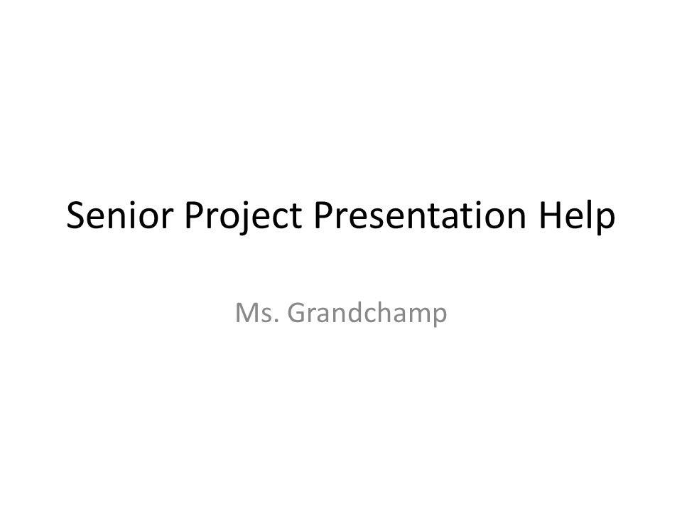 senior project presentation help ms grandchamp agenda what a