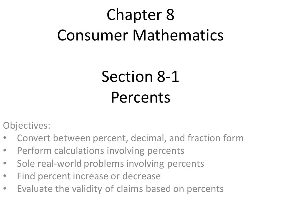 Chapter 8 Consumer Mathematics Section 8-1 Percents Objectives ...