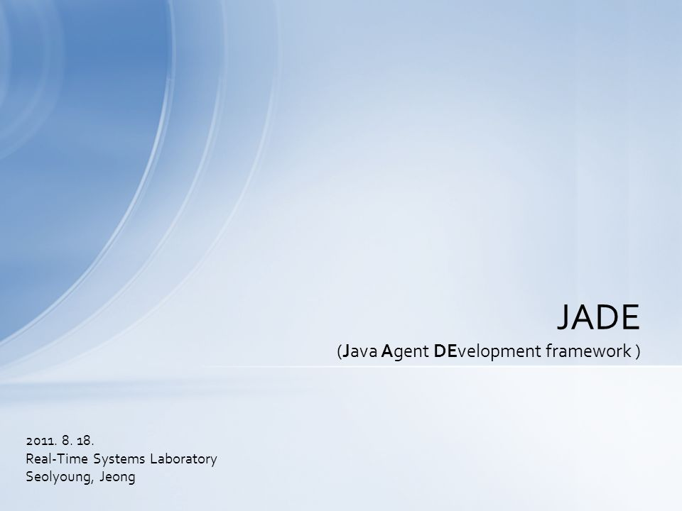 Real-Time Systems Laboratory Seolyoung, Jeong JADE (Java