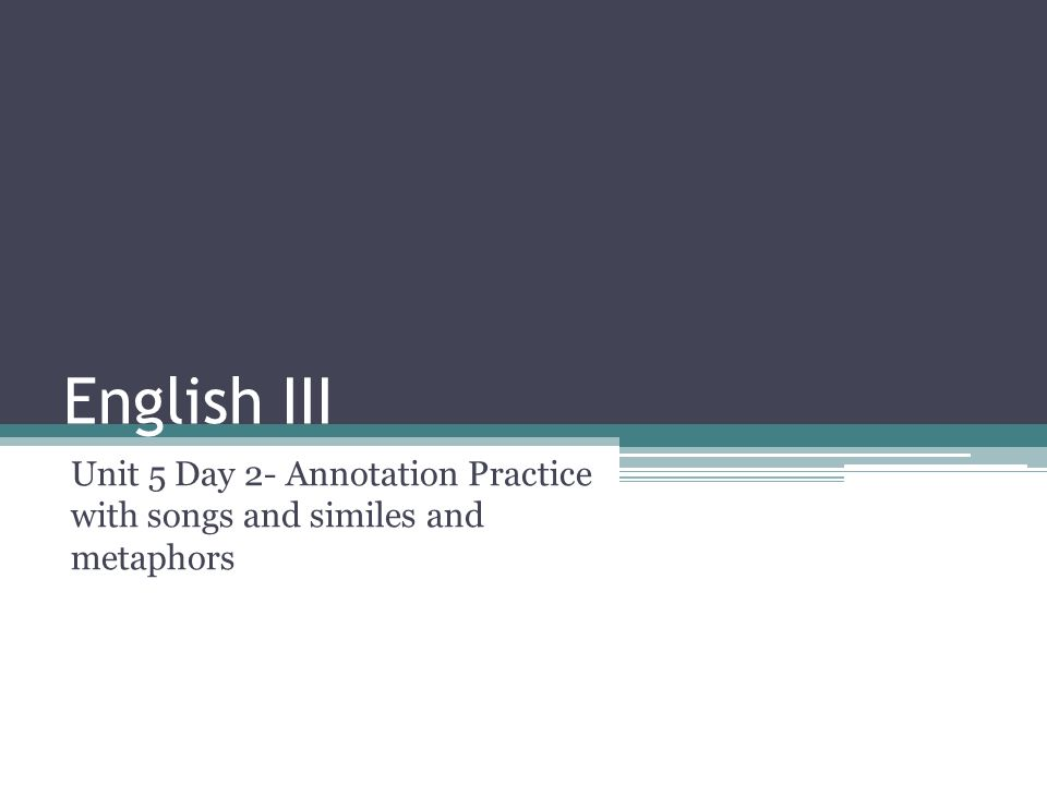 English III Unit 5 Day 2- Annotation Practice with songs and