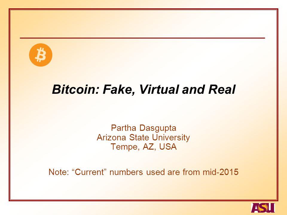 Bitcoin: Fake, Virtual and Real Partha Dasgupta Arizona