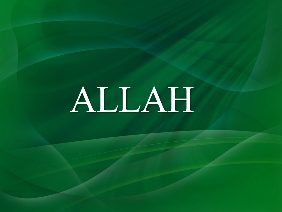 ALLAH ALLAH  Compiled by :Engr Muhammad Waseem( MS