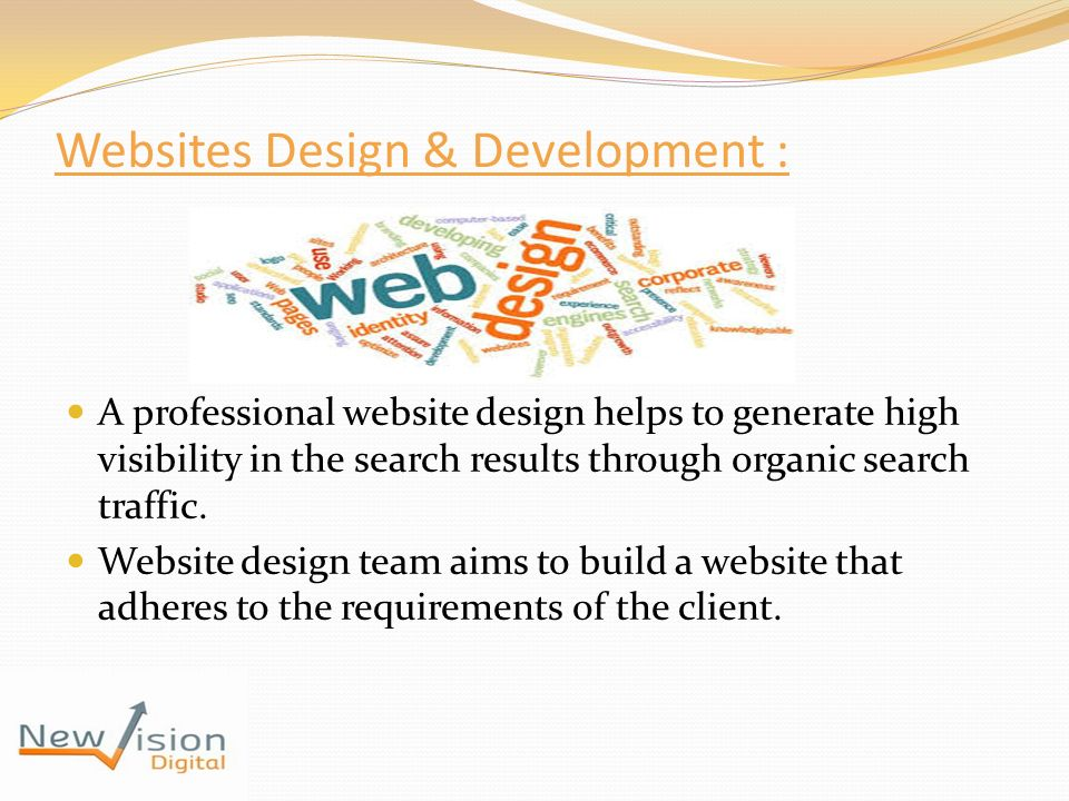 Websites Design & Development : A professional website design helps to generate high visibility in the search results through organic search traffic.