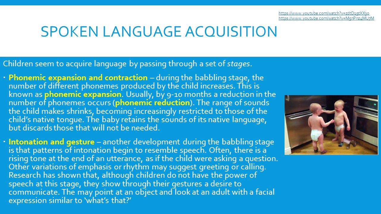SPOKEN LANGUAGE ACQUISITION Children seem to acquire language by passing through a set of stages.