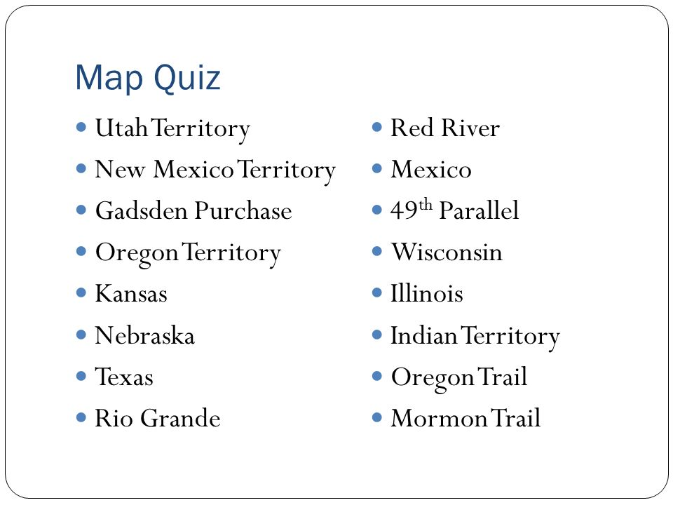 2 Map Quiz Utah Territory New Mexico Territory Gadsden Purchase Oregon  Territory Kansas Nebraska Texas Rio Grande Red River Mexico 49 Th Parallel  Wisconsin ...