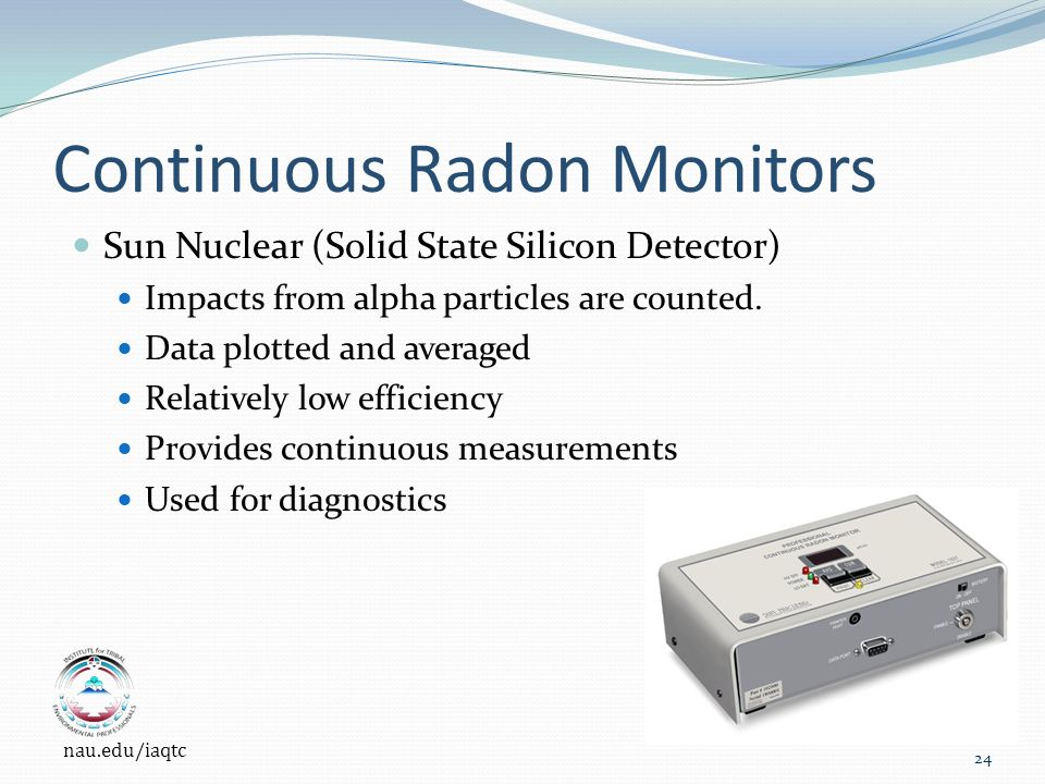 Continuous Radon Monitors Sun Nuclear (Solid State Silicon Detector) Impacts from alpha particles are counted.