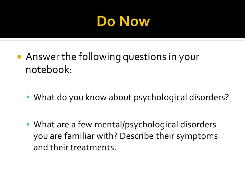 Answer the following questions in your notebook:  What do you know about psychological