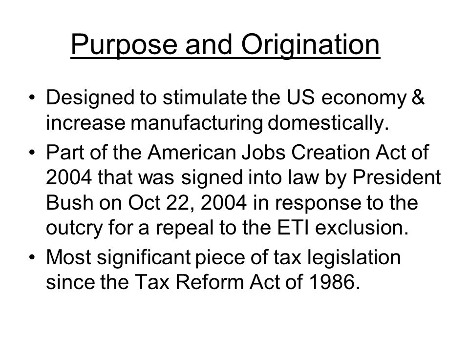 Purpose and Origination Designed to stimulate the US economy & increase manufacturing domestically.