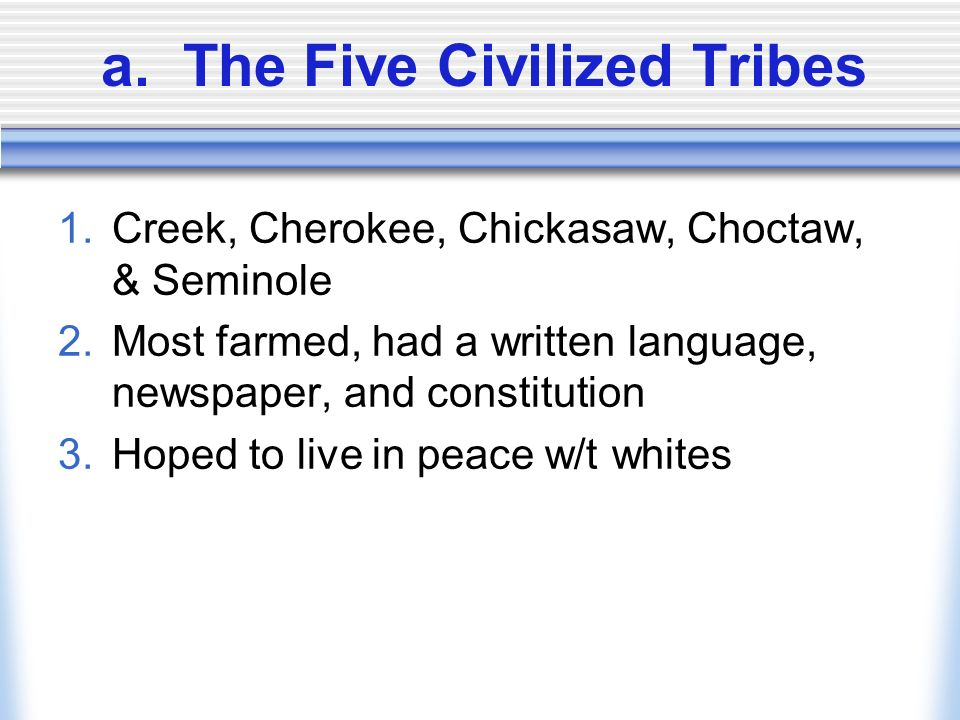 The Five Civilized Tribes 1 Creek Cherokee Chickasaw Choctaw