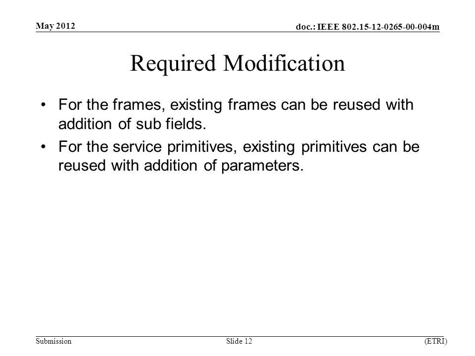 doc.: IEEE m Submission Required Modification For the frames, existing frames can be reused with addition of sub fields.