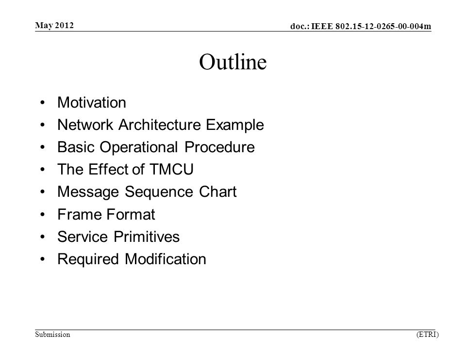doc.: IEEE m Submission Outline Motivation Network Architecture Example Basic Operational Procedure The Effect of TMCU Message Sequence Chart Frame Format Service Primitives Required Modification May 2012 (ETRI)