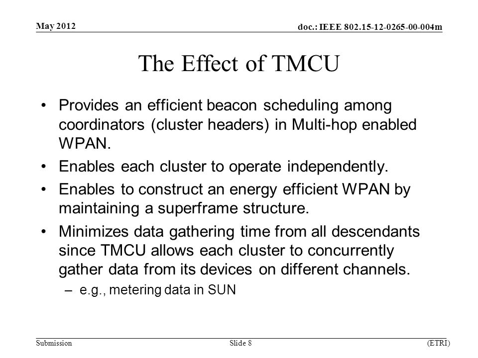 doc.: IEEE m Submission The Effect of TMCU Provides an efficient beacon scheduling among coordinators (cluster headers) in Multi-hop enabled WPAN.