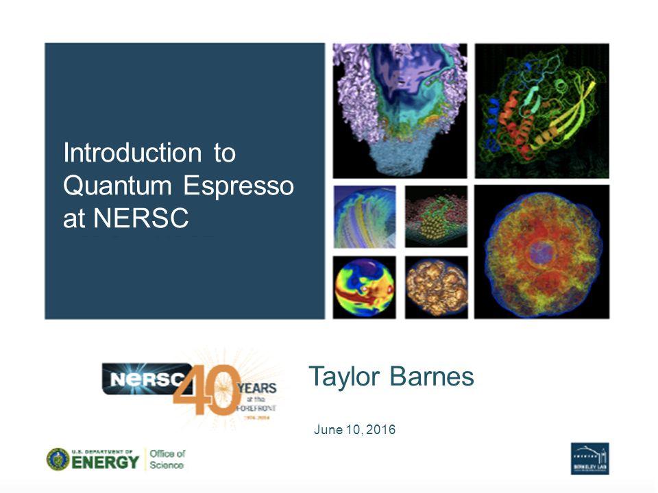 Taylor Barnes June 10, 2016 Introduction to Quantum Espresso