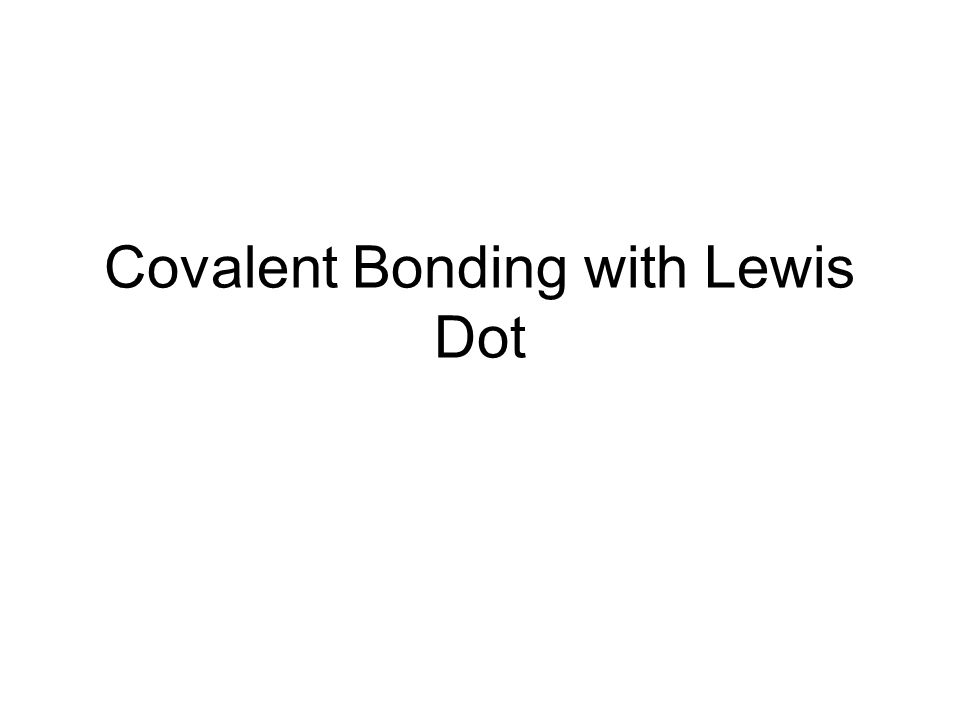 Chemical Bonding Learning Objectives To Understand What Covalent