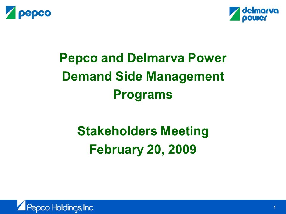 1 Pepco and Delmarva Power Demand Side Management Programs Stakeholders Meeting February 20, 2009