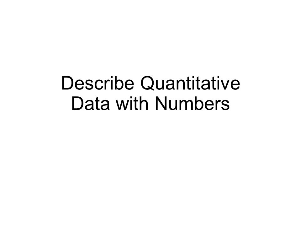 Describe Quantitative Data with Numbers