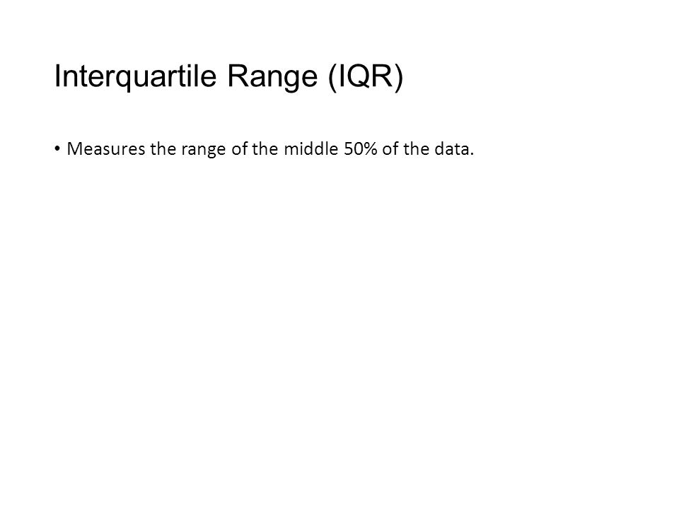 Interquartile Range (IQR) Measures the range of the middle 50% of the data.
