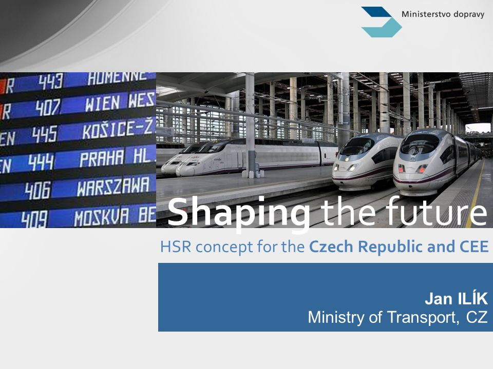 Jan ILÍK Ministry of Transport, CZ Shaping the future HSR concept