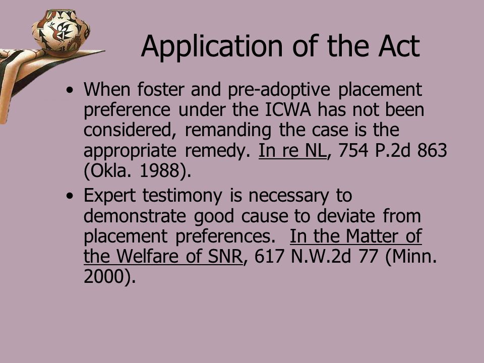 Application of the Act When foster and pre-adoptive placement preference under the ICWA has not been considered, remanding the case is the appropriate remedy.