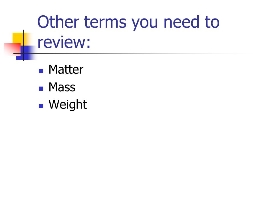 Other terms you need to review: Matter Mass Weight