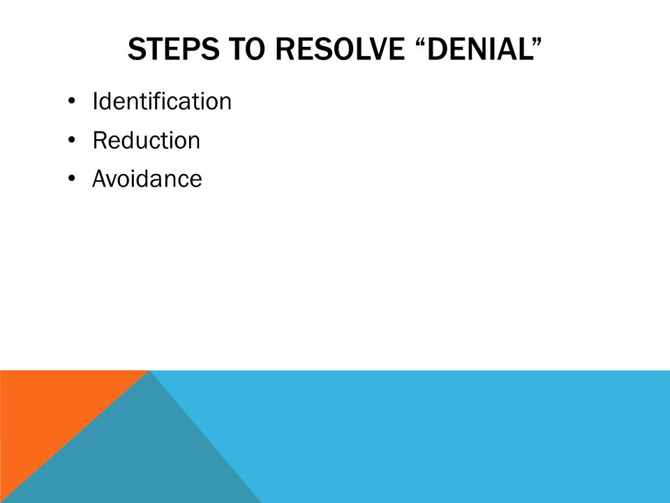 """DON'T BE IN DENIAL!  STEPS TO RESOLVE """"DENIAL"""" Identification"""