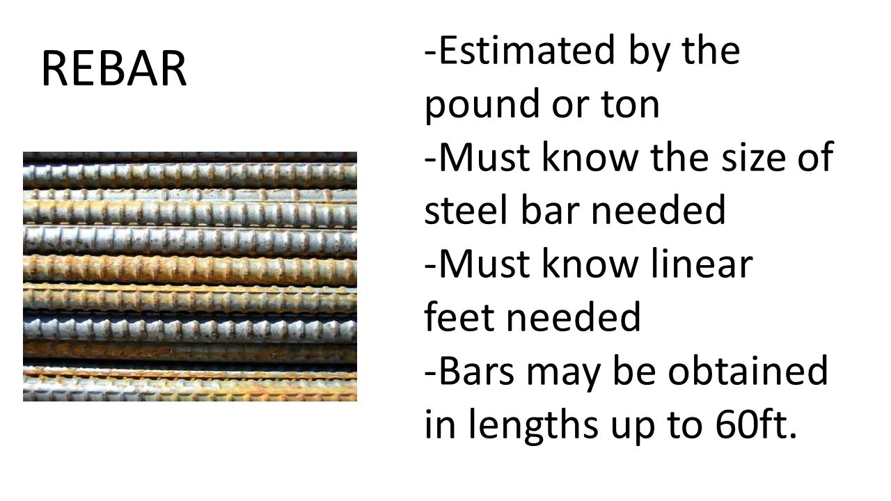 2 REBAR Estimated By The Pound Or Ton Must Know Size Of Steel Bar Needed Linear Feet Bars May Be Obtained In Lengths Up To 60ft