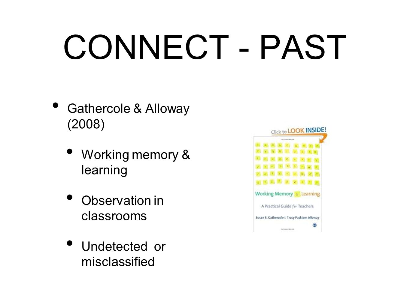 4 CONNECT - PAST Gathercole & Alloway (2008) Working memory & learning  Observation in classrooms Undetected or misclassified