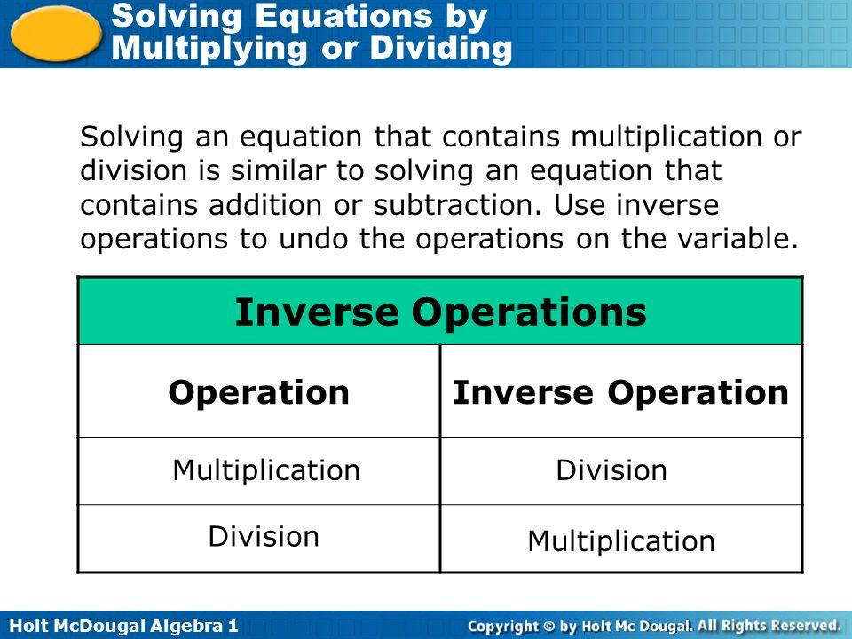 Holt McDougal Algebra 1 Solving Equations by Multiplying or Dividing ...