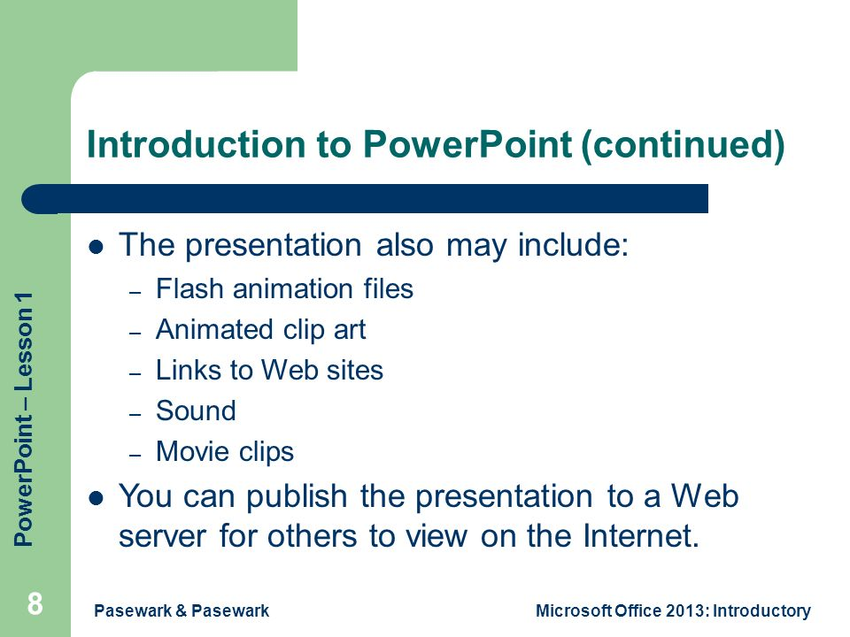 9c9cf63bc2a99 8 PowerPoint – Lesson 1 Pasewark   PasewarkMicrosoft Office 2013   Introductory 8 Introduction to PowerPoint (continued) The presentation also  may include  ...