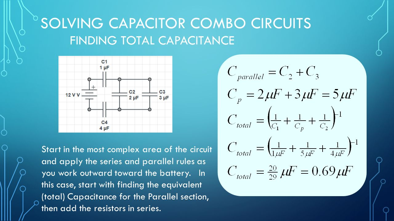 Capacitor Circuits In Series Parallel Combo Ppt Download And Battery Solving Finding Total Capacitance Start The Most Complex Area Of Circuit