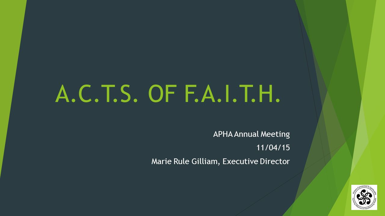 A.C.T.S. OF F.A.I.T.H. APHA Annual Meeting 11/04/15 Marie Rule Gilliam, Executive Director