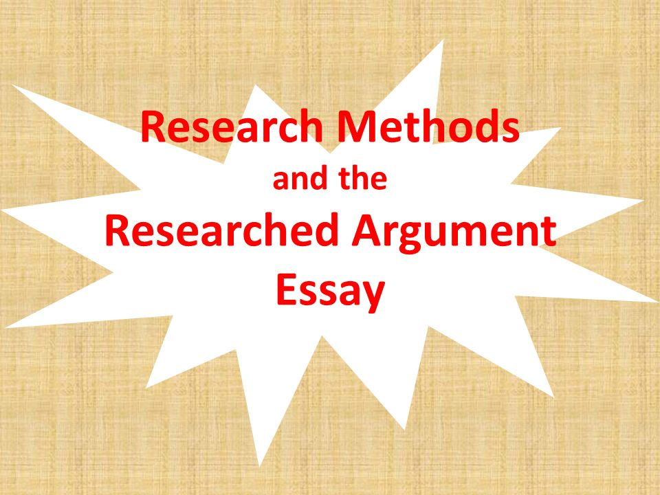 A Modest Proposal Essay Topics  Research Methods And The Researched Argument Essay Essays About English also Persuasive Essay Topics High School Students Research Methods And The Researched Argument Essay  Ppt Download Essay On Cow In English