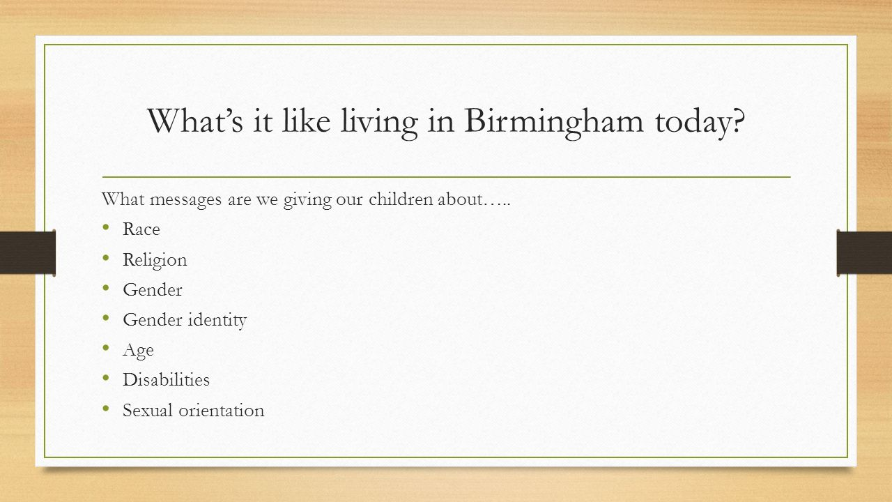 What's it like living in Birmingham today. What messages are we giving our children about…..