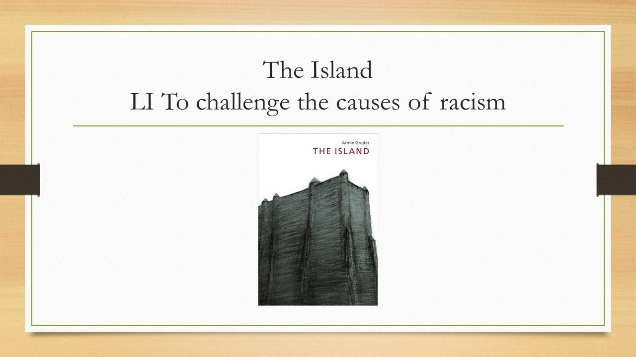 The Island LI To challenge the causes of racism