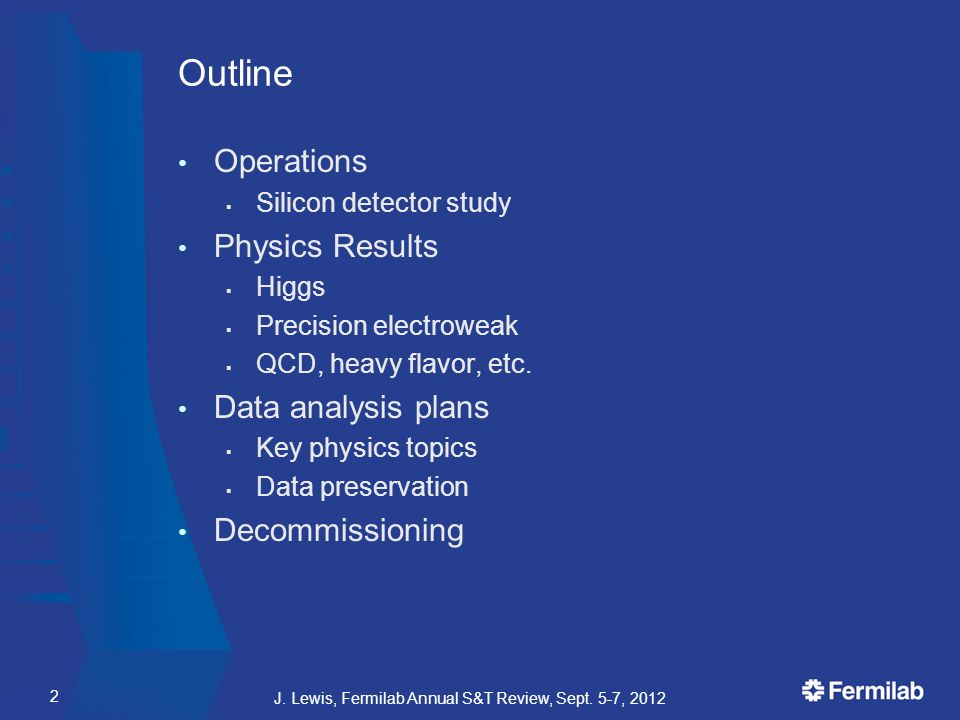 Outline Operations  Silicon detector study Physics Results  Higgs  Precision electroweak  QCD, heavy flavor, etc.