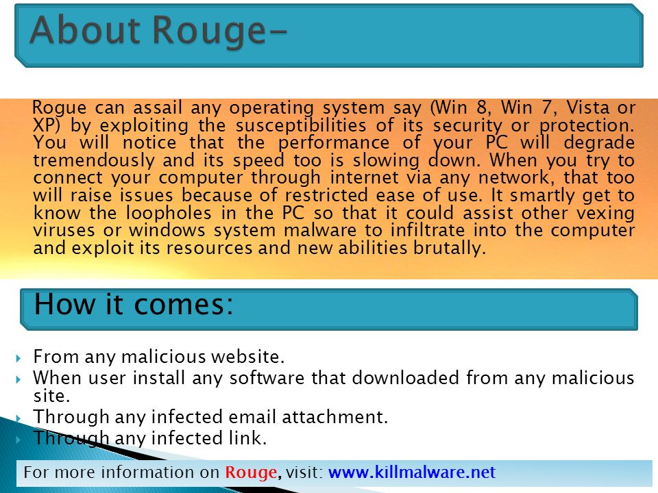 Rogue can assail any operating system say (Win 8, Win 7, Vista or XP) by exploiting the susceptibilities of its security or protection.