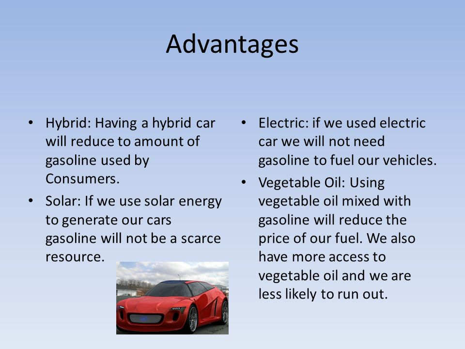 Advantages Hybrid Having A Car Will Reduce To Amount Of Gasoline Used By Consumers