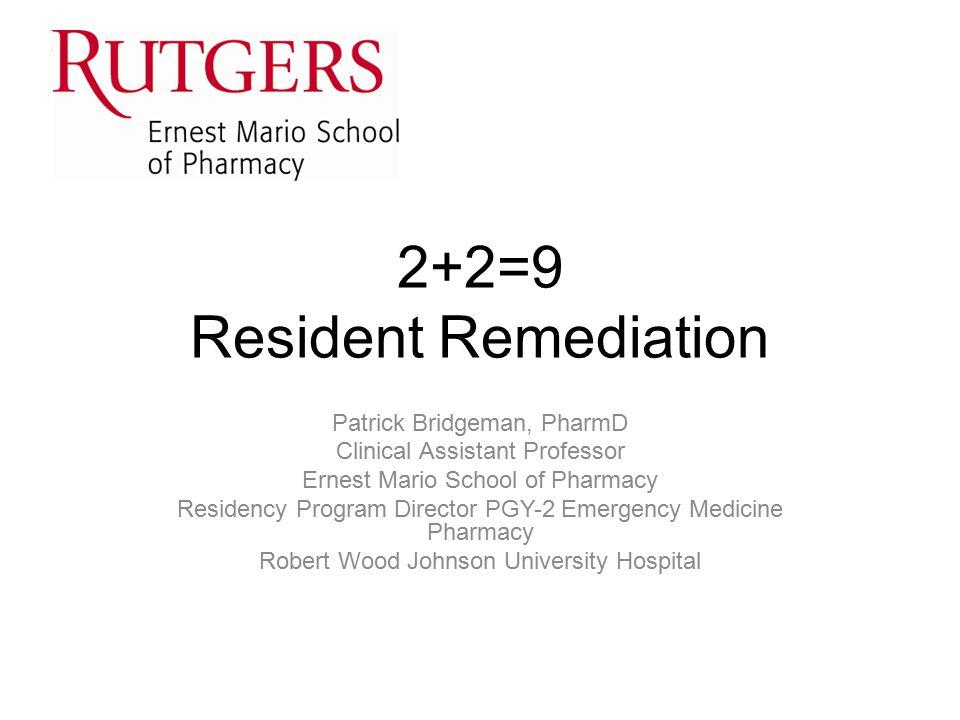 2+2=9 Resident Remediation Patrick Bridgeman, PharmD