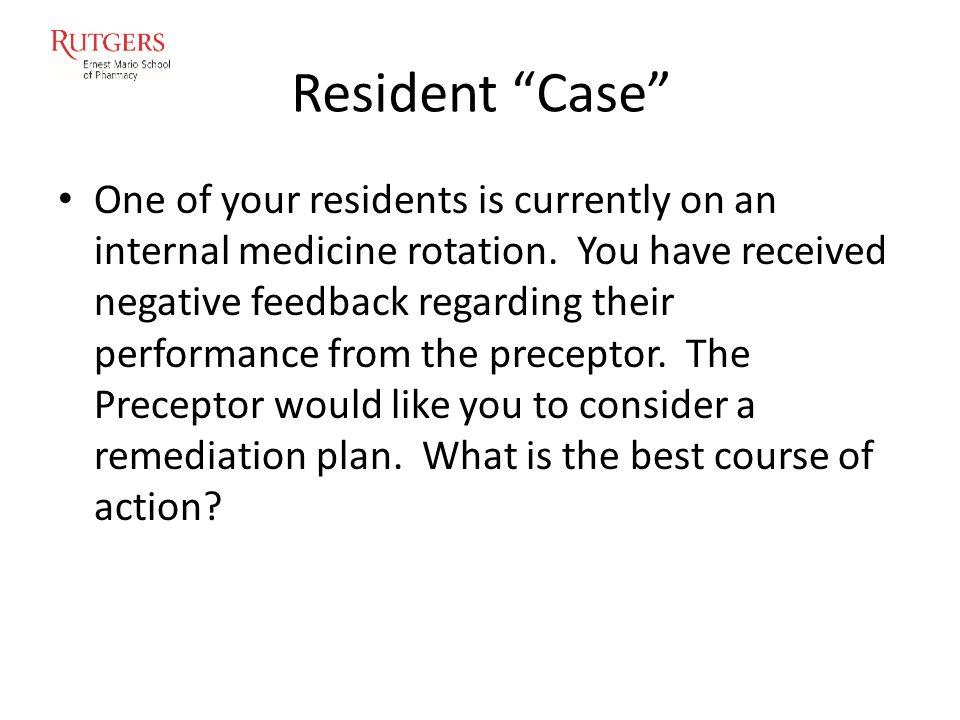 2+2=9 Resident Remediation Patrick Bridgeman, PharmD Clinical