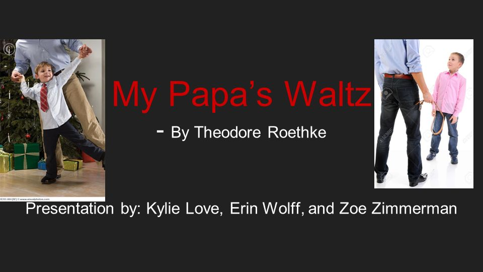 essays on my papas waltz My papa's waltz by theodore roethke home / their waltz is pretty clumsy - the pans are sliding from the shelf, and mom's not too happy about that the father must be a guy who works with his hands, because his knuckles are rough, and he deals with a lot of dirt.