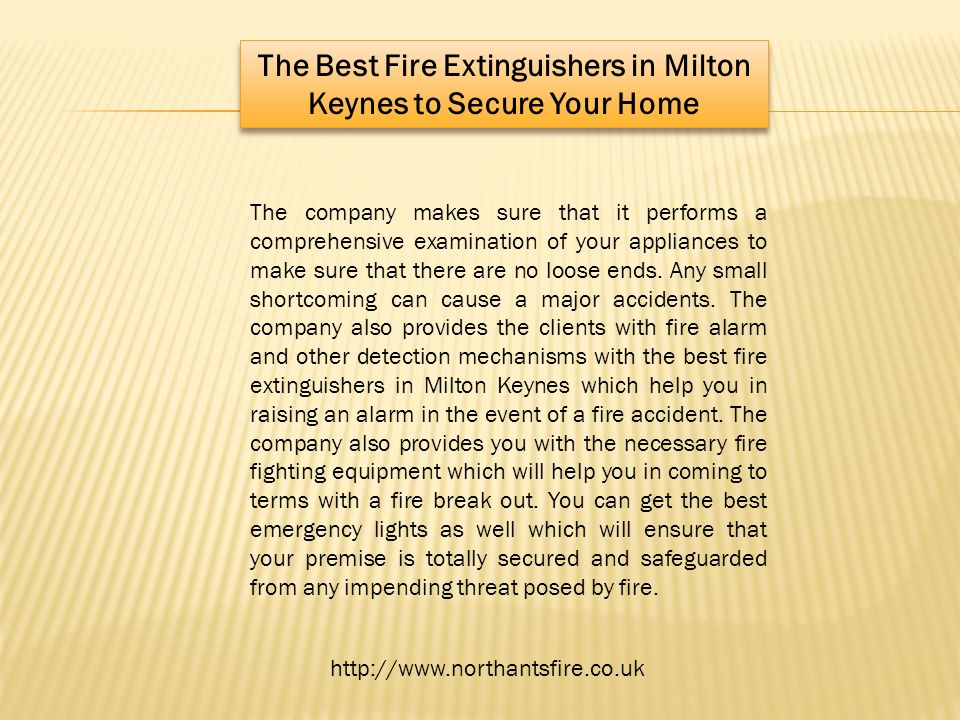The Best Fire Extinguishers in Milton Keynes to Secure Your Home The company makes sure that it performs a comprehensive examination of your appliances to make sure that there are no loose ends.