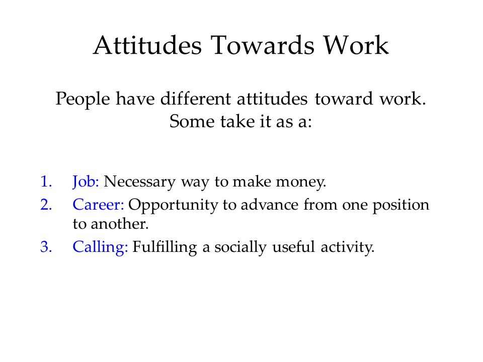 Attitudes Towards Work 1.Job: Necessary way to make money.