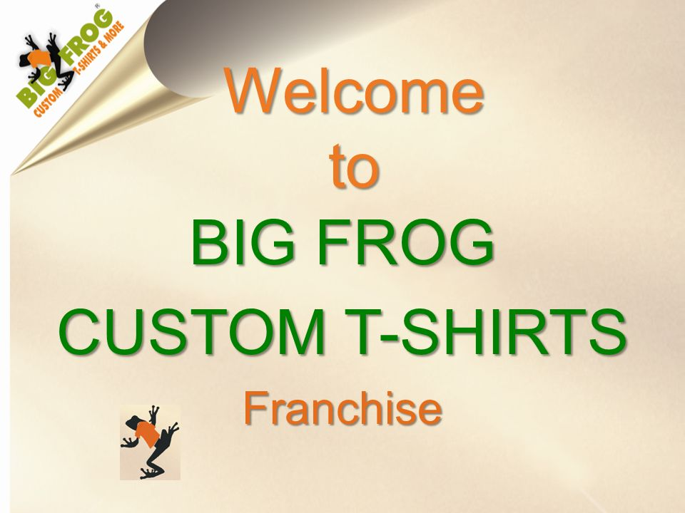 596349df Welcome to BIG FROG CUSTOM T-SHIRTS Franchise. WHY A FRANCHISE ...