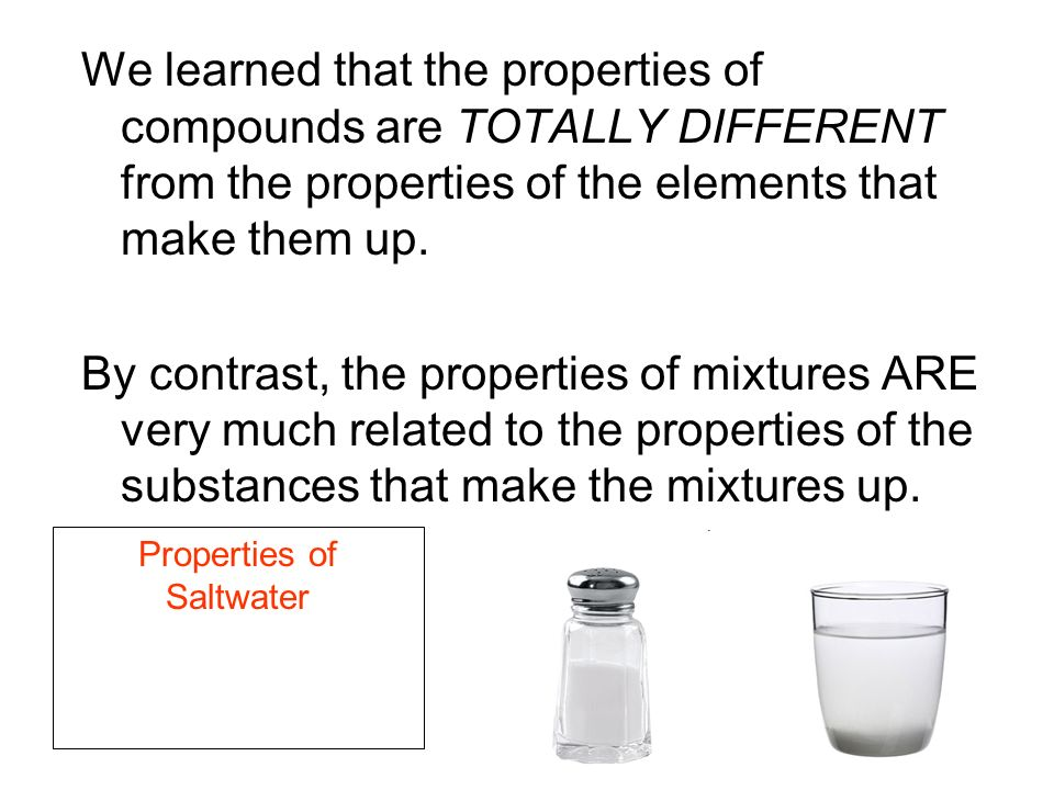 We learned that the properties of compounds are TOTALLY DIFFERENT from the properties of the elements that make them up.