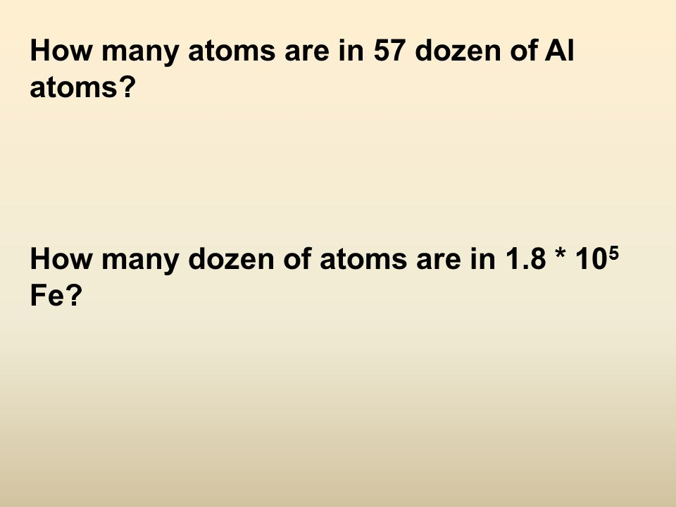 How many atoms are in 57 dozen of Al atoms How many dozen of atoms are in 1.8 * 10 5 Fe