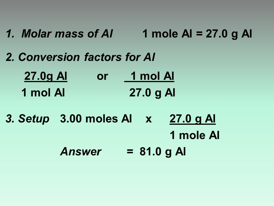 1. Molar mass of Al1 mole Al = 27.0 g Al 2.