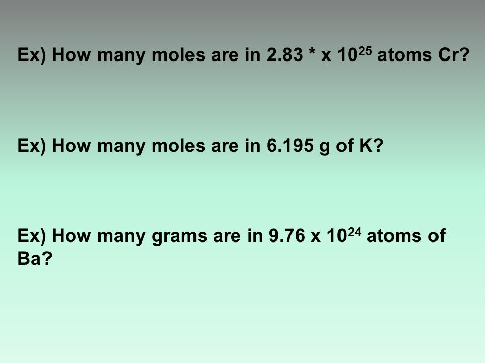 Ex) How many moles are in 2.83 * x 10 25 atoms Cr.