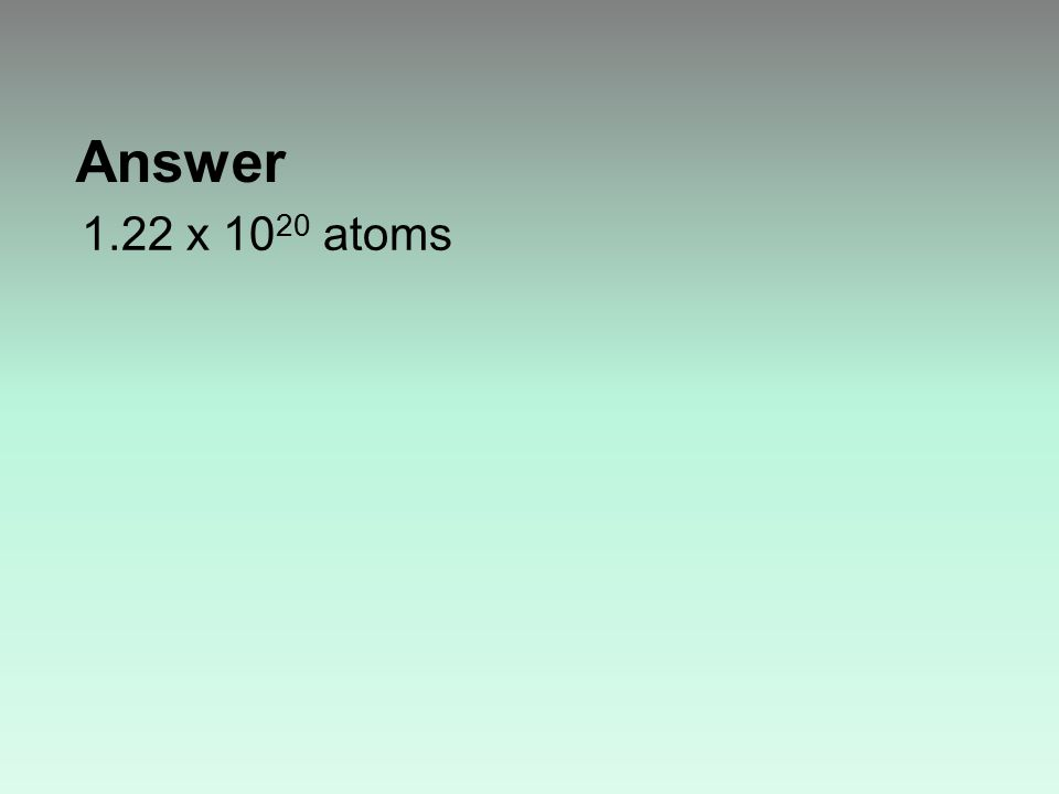 Answer 1.22 x 10 20 atoms